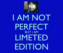Poster: I AM NOT PERFECT BUT I AM LIMETED EDITION