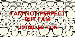 Poster: I AM NOT PERFECT BUT I AM LIMITED EDITION