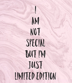 Poster: I AM NOT SPECIAL BUT I'M JUST LIMITED EDITION