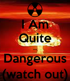 Poster: I Am Quite ... Dangerous (watch out)