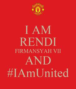 Poster: I AM RENDI FIRMANSYAH VII AND #IAmUnited