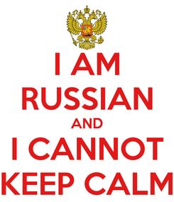 Poster: I AM RUSSIAN AND I CANNOT KEEP CALM