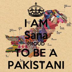 Poster: I AM Sana PROUD TO BE A PAKISTANI