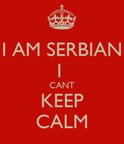Poster: I AM SERBIAN I  CANT KEEP CALM