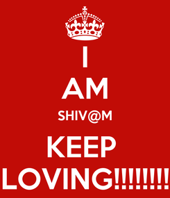 Poster: I AM SHIV@M KEEP  LOVING!!!!!!!!