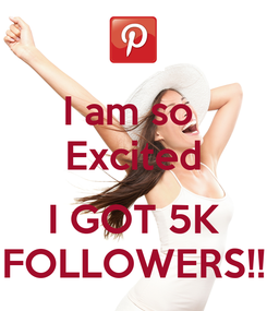 Poster: I am so  Excited  I GOT 5K FOLLOWERS!!