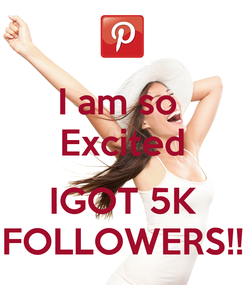 Poster: I am so  Excited  IGOT 5K FOLLOWERS!!