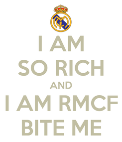 Poster: I AM SO RICH AND I AM RMCF BITE ME