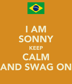 Poster: I AM SONNY KEEP CALM AND SWAG ON