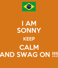 Poster: I AM SONNY KEEP CALM AND SWAG ON !!!!