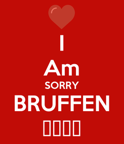 Poster: I Am SORRY BRUFFEN 🙏🙏🙏🙏