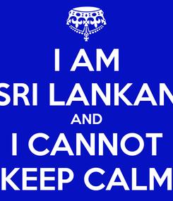 Poster: I AM SRI LANKAN AND I CANNOT KEEP CALM