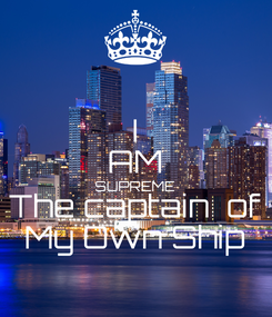 Poster: I AM SUPREME The captain  of My Own Ship