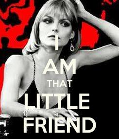 Poster: I  AM THAT LITTLE  FRIEND