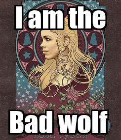 Poster: I am the Bad wolf