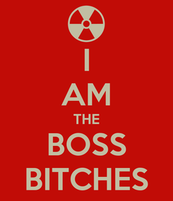 Poster: I AM THE BOSS BITCHES
