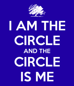Poster: I AM THE CIRCLE AND THE CIRCLE IS ME