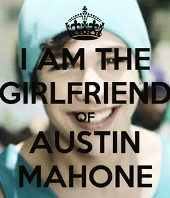 Poster: I AM THE GIRLFRIEND OF AUSTIN MAHONE