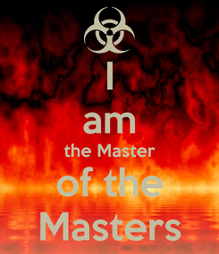Poster: I am the Master of the Masters
