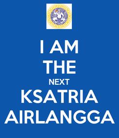 Poster: I AM THE NEXT KSATRIA AIRLANGGA