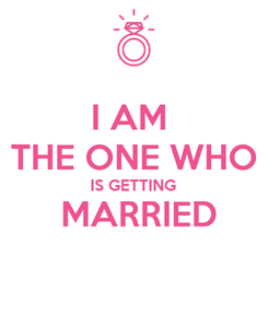 Poster: I AM  THE ONE WHO IS GETTING  MARRIED