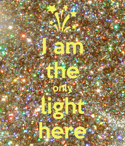 Poster: I am the only light here