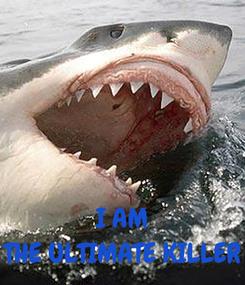 Poster:    I AM THE ULTIMATE KILLER