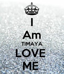 Poster: I Am TIMAYA LOVE  ME