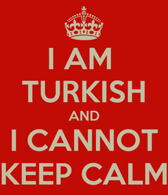 Poster: I AM  TURKISH AND I CANNOT KEEP CALM