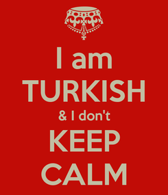 Poster: I am TURKISH & I don't KEEP CALM