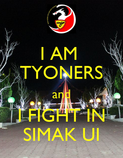 Poster: I AM  TYONERS and I FIGHT IN SIMAK UI
