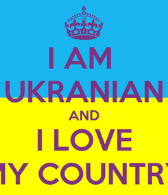 Poster: I AM  UKRANIAN AND I LOVE MY COUNTRY