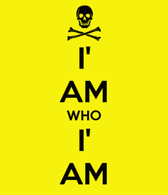Poster: I' AM WHO I' AM