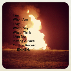 Poster: I am  Who I Am I Say  What I Say What I Think I Am Not  Putting A Face On  The Record.      EMINEM.