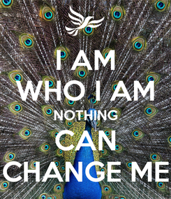 Poster: I AM WHO I AM NOTHING CAN CHANGE ME