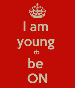 Poster: I am  young  tb  be  ON