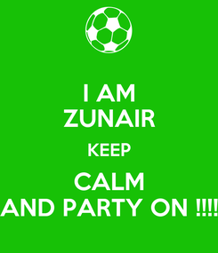 Poster: I AM ZUNAIR KEEP CALM AND PARTY ON !!!!