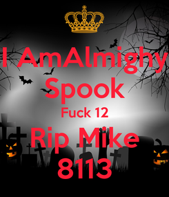 Poster: I AmAlmighy Spook Fuck 12 Rip Mike 8113