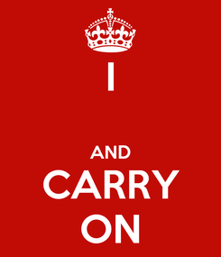 Poster: I  AND CARRY ON
