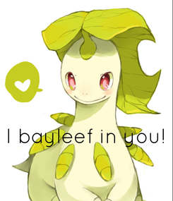 Poster:    I bayleef in you!