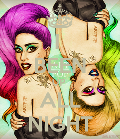 Poster: I  BEEN UP  ALL NIGHT