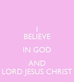Poster: I BELIEVE IN GOD AND LORD JESUS CHRIST