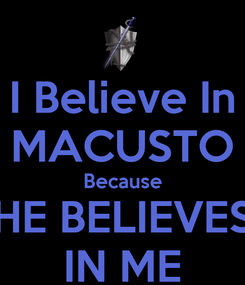 Poster: I Believe In MACUSTO Because HE BELIEVES IN ME