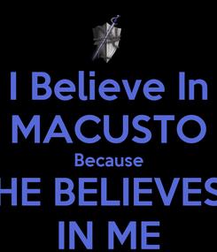 Poster: I Believe In MACUSTO Because HE BELIEVES IN ME