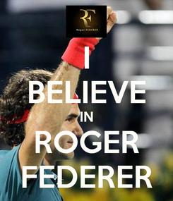 Poster: I BELIEVE IN ROGER FEDERER