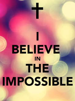 Poster: I BELIEVE  IN THE IMPOSSIBLE