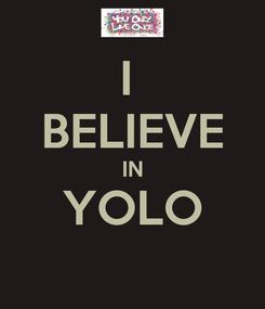 Poster: I  BELIEVE IN YOLO