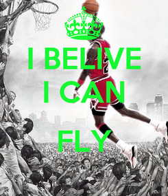 Poster: I BELIVE I CAN  FLY