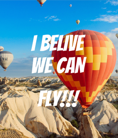 Poster: I BELIVE WE CAN  FLY!!!