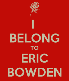 Poster: I  BELONG TO ERIC BOWDEN